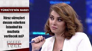 Türkiye'nin Nabzı - 15 Nisan 2019 (İstanbul'da mazbata verilecek mi?)