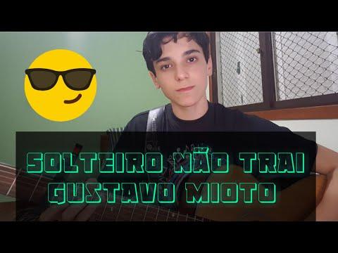 Solteiro não Trai - Gustavo Mioto - Guilherme Porto  Acústico COVER