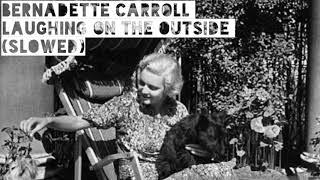 Bernadette Carroll-Laughing On The Outside (slowed)