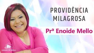 Providência milagrosa - Pra. Enoide Mello - 01-09-2019