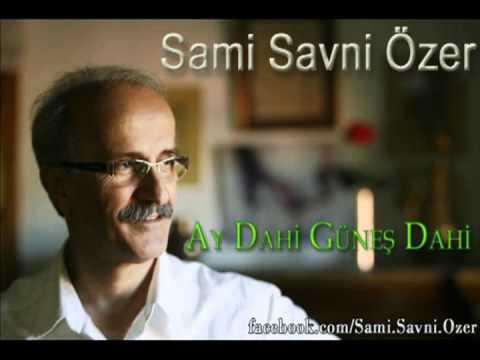 Sami Savni Özer - Ay Dahi Güneş Dahi