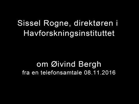 Sissel Rogne, direktøren i Havforskningsinstituttet - om Øivind Bergh