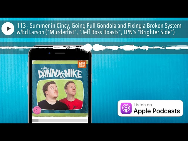 113 - Summer in Cincy, Going Full Gondola and Fixing a Broken System w/Ed Larson (