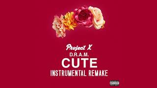 D.R.A.M. - Cute [Instrumental Remake] (Prod. by Project X)