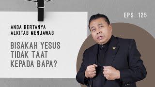 Download Mp3 Bisakah Yesus Tidak Taat Kepada Bapa?   Abam  Eps 125    Pdt. Dr. Erastus Sabdon