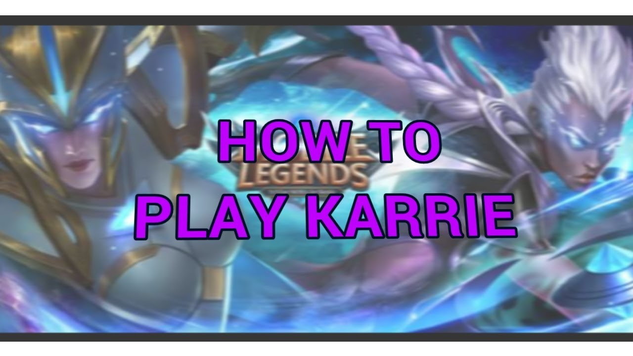 How To Play Karrie Tips Tactics And Tricks Mobile Legends