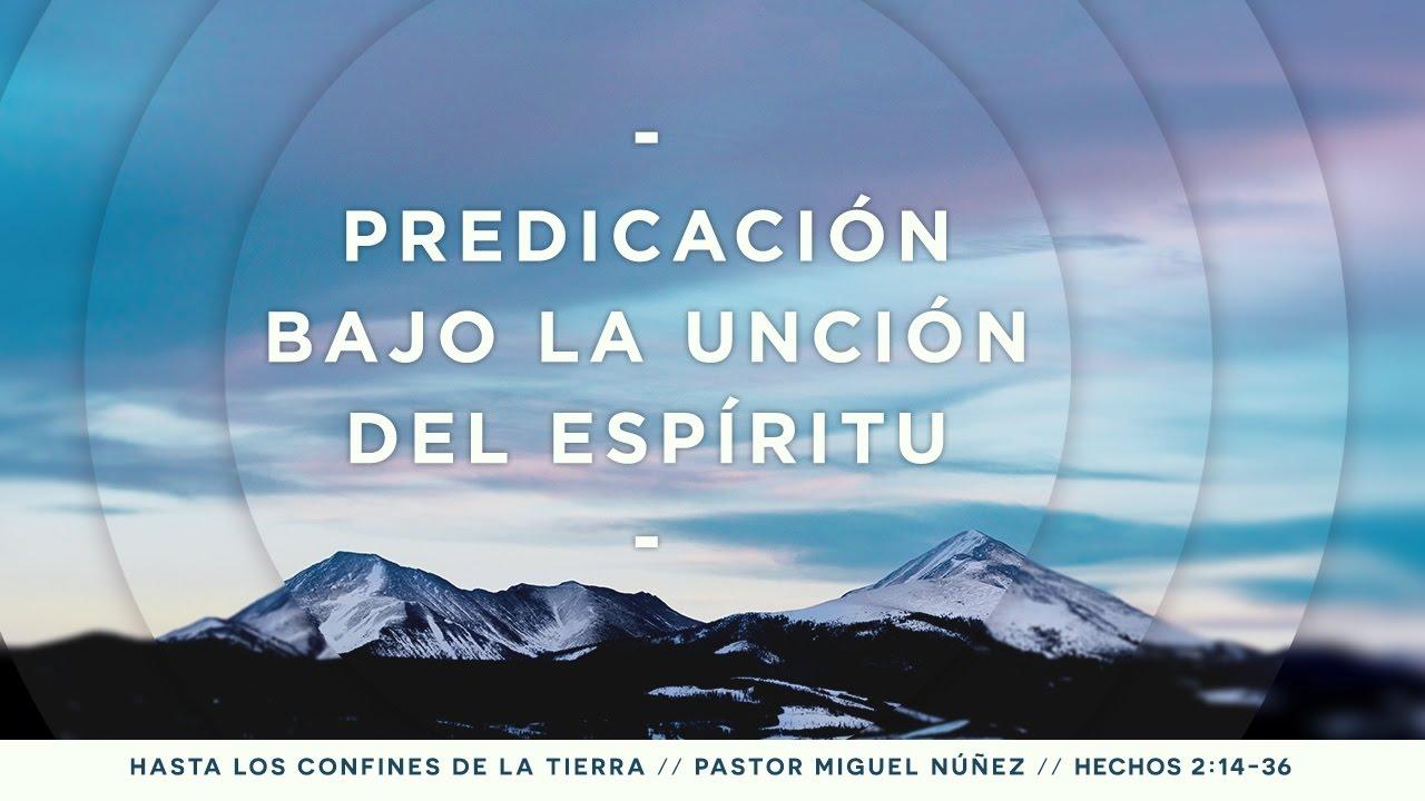 Predicación bajo la unción del Espíritu Santo - Pastor Miguel Núñez