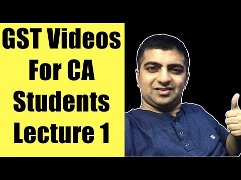 GST Video | GST Video Lectures For CA Students | Lecture 1