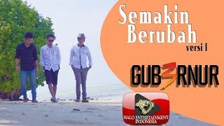 GUB3RNUR BAND - SEMAKIN BERUBAH - OFFICIAL VIDEO VERSION 1