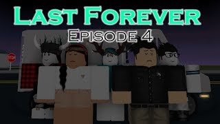 Last Forever | A Roblox Series | Episode 4