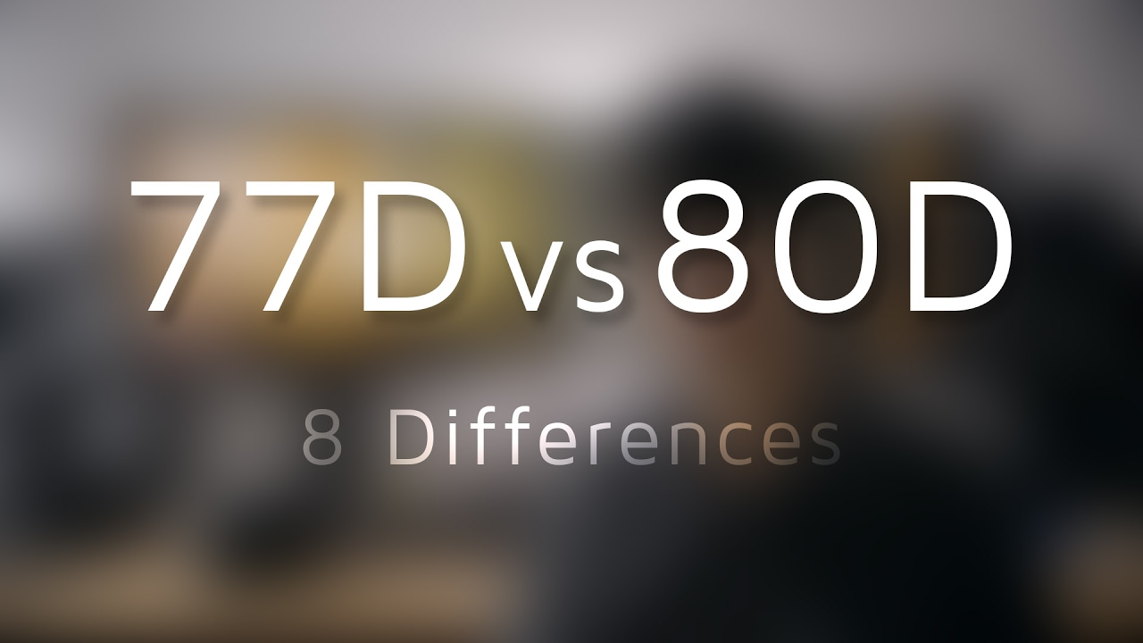 8 Ways the New Canon 77D is Different from the 80D