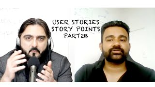 Episode 7 Part 2B: Agile User Stories | Story Points | Grooming - Agile Talks