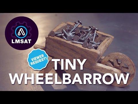 Tiny Wheelbarrow - Viewer Request! - LMSAT