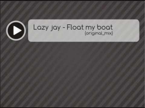 Lazy Jay - Float My Boat (Original Mix)