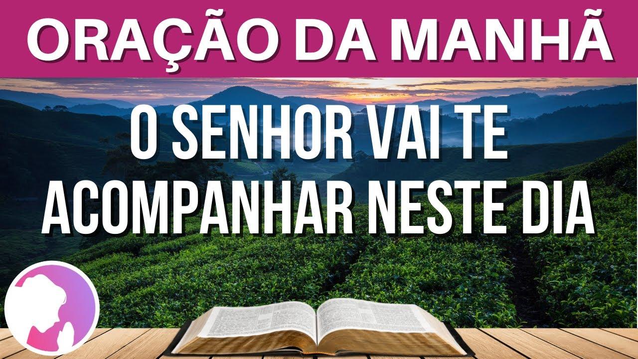 Oração da manhã - O Senhor vai te acompanhar neste dia - 18/06/2021
