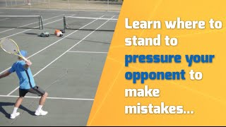 Learn where to stand to pressure your opponent to make mistakes...