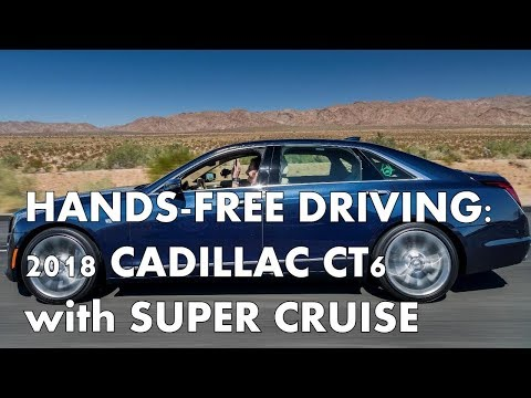 FIRST DRIVE - 2018 CADILLAC CT6 with HANDS-FREE SUPER CRUISE