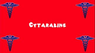 Pronounce Medical Words ― Cytarabine