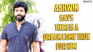 Ashwin Says Thiri is a Dream Come True for Him