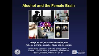 """""""alcohol and the female brain"""" -- presented by dr. george f. koob, director, national institute on alcohol abuse alcoholism, at 2017 confere..."""