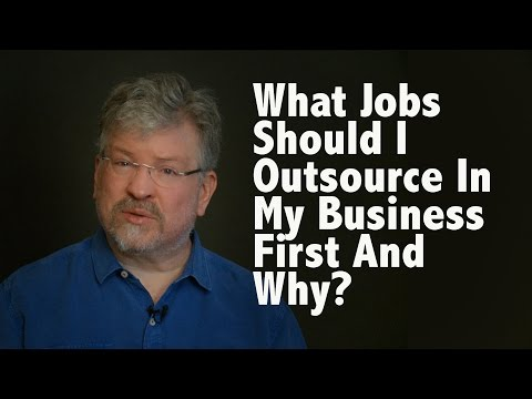 What Jobs Should I Outsource in My Business First and Why?