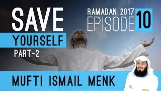 Ramadan 2017 - Save Yourself Part 2 Episode 10 Mufti Ismail Menk