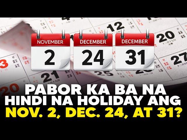OPINYON MO: Nov. 2, Dec. 24 at 31, hindi na holiday! Pabor ka ba?