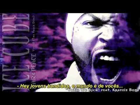 Ice Cube ft. Krayzie Bone - Until We Rich [Traduzido] [Alta Definição - HD]