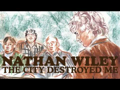 Nathan Wiley - The City Destroyed Me