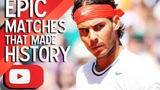 Rafael Nadal - Epic matches that made history ᴴᴰ