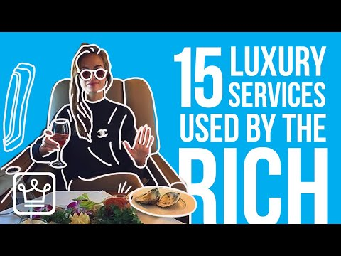 15 Luxury Services RICH PEOPLE Use