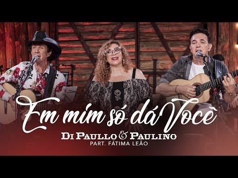 Di Paullo & Paulino Part. Esp. Fátima Leão - Em mim só dá você -