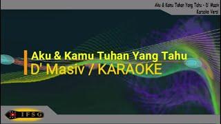 AKU & KAMU TUHAN YANG TAHU / D' MASIV KARAOKE AKUSTIK NO VOCAL