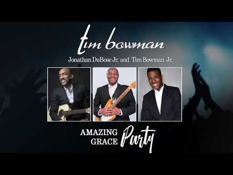 Tim Bowman - Amazing Grace Party feat: Jonathan DuBose Jr. and Tim Bowman Jr.