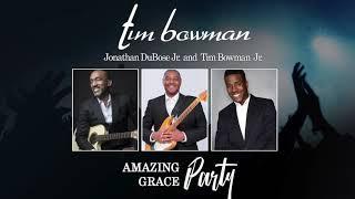 Tim Bowman Amazing Grace Party feat Jonathan DuBose Jr