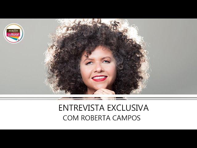 ENTREVISTA EXCLUSIVA COM ROBERTA CAMPOS