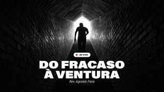 DO FRACASSO À VENTURA | CULTO ONLINE