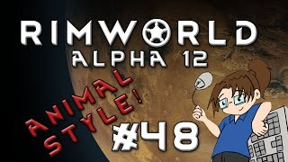 RimWorld Alpha 12 - ANIMAL STYLE - Episode 48