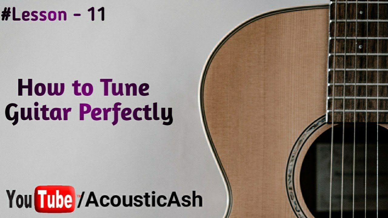lesson 11 how to tune guitar perfectly basic guitar series by acoustic ash youtube. Black Bedroom Furniture Sets. Home Design Ideas