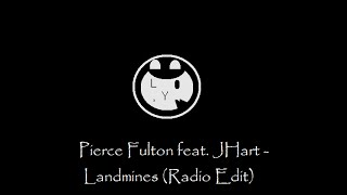 Pierce Fulton feat. JHart - Landmines (Radio Edit) [OUT NOW]