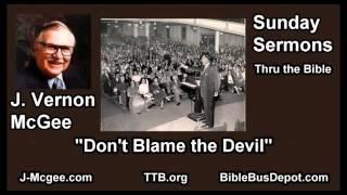 dont blame the devil j vernon mcgee full sunday sermons