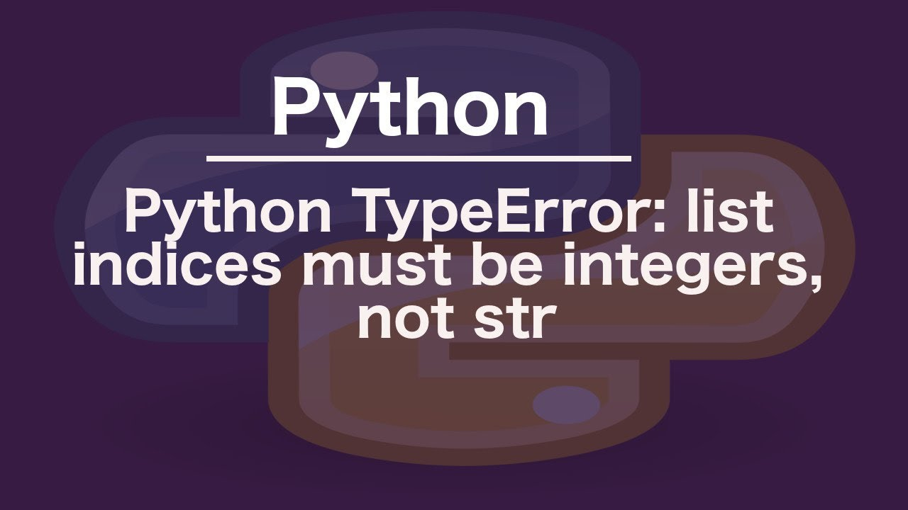 List Indices Must Be Integers Not Str Python Design Corral
