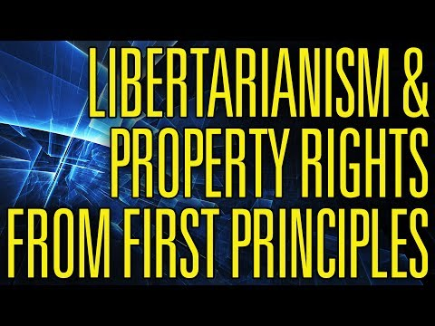 Libertarianism and Property Rights from First Principles