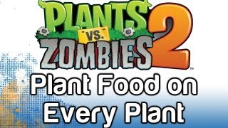 Plants vs Zombies 2 - Plant Food on All Plants (PvZ2 Every Plant and Plant Food Gameplay)