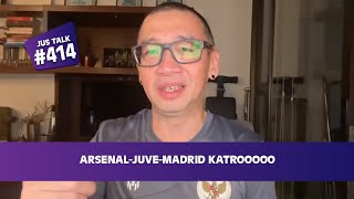 JUS TALK #463: ARSENAL-JUVE-MADRID KATROOOOO