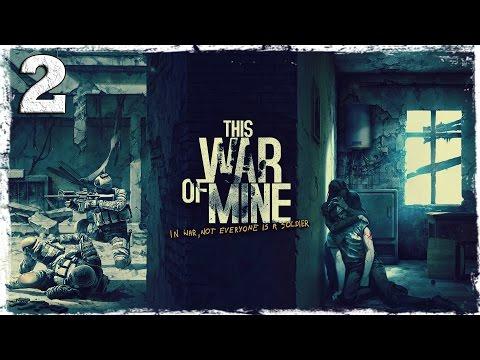 Смотреть прохождение игры This War Of Mine. #2: Под огнем.