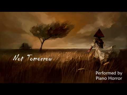 """Not Tomorrow"" - Silent Hill (Creepypasta Piano)"