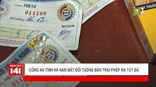 Bắt đối tượng bán trái phép ma túy đá tại Hà Nam | Tin nóng 24H | Nhật ký 141