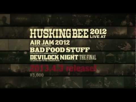 HUSKING BEE NEW DVD「HUSKING BEE 2012 LIVE at AIR JAM2012, BAD FOOD STUFF, DEVILOCK NIGHT THE FINAL」 2013年4月3日(水)リリース ...
