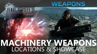 Final Fantasy XV - All Machinery Weapons Location & Showcase